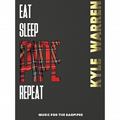 Buch - Kyle Warren - EAT, SLEEP, PIPE, REPEAT EAT SLEEP PIPE REPEAT is the new collection of bagpipe music by Kyle Warren. The book consists of 50 tunes, of which 42 are by Kyle. These
